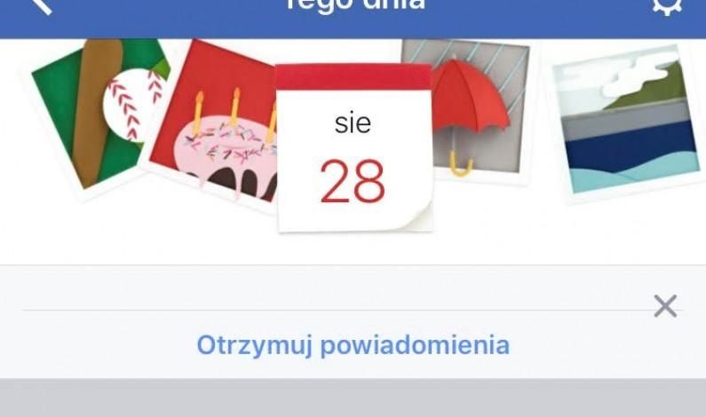 Facebook przypomni Ci, co robiłeś tego dnia kilka lat temu
