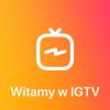 IGTV – wszystko, co musisz wiedzieć o najnowszej aplikacji Instagrama