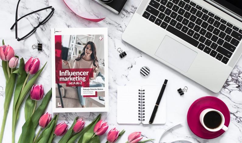 """Premiera """"Influencer marketing od A do Z"""". O czym przeczytamy w najnowszej książce?"""