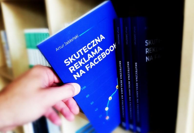 """Książka """"Skuteczna reklama na Facebooku"""" Artura Jabłońskiego już dostępna!"""