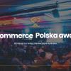 e-Commerce Polska awards 2018 w nowej odsłonie